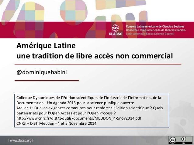 Amérique Latine  une tradition de libre accès non commercial  @dominiquebabini  Colloque Dynamiques de l'Edition scientifi...