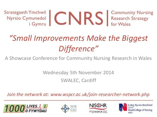 """Small Improvements Make the Biggest  Difference""  A Showcase Conference for Community Nursing Research in Wales  Wednesda..."