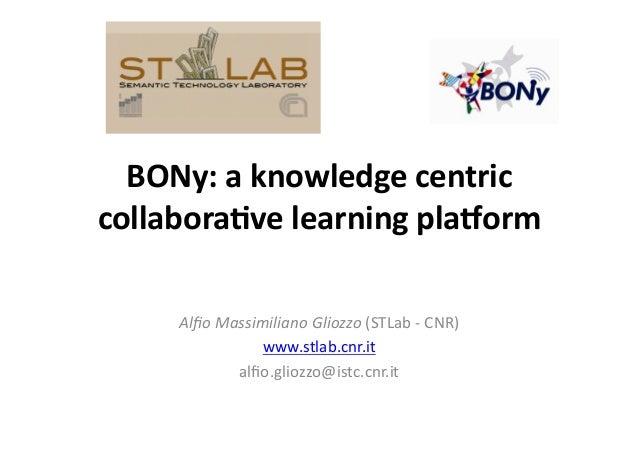 BONy:aknowledgecentric collabora5velearningpla8orm AlfioMassimilianoGliozzo(STLab‐CNR) www.stlab.cnr.it alfio...