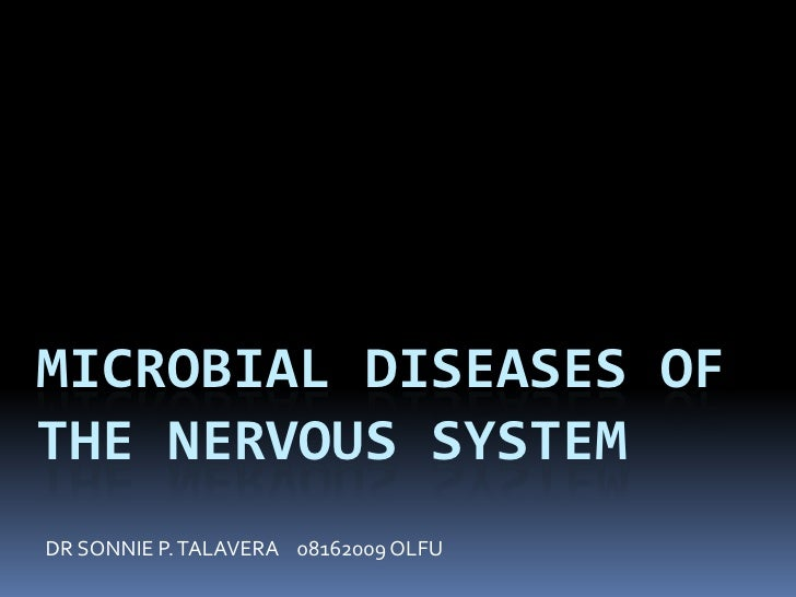 Microbial Diseases of the Nervous System<br />DR SONNIE P. TALAVERA    08162009 OLFU <br />