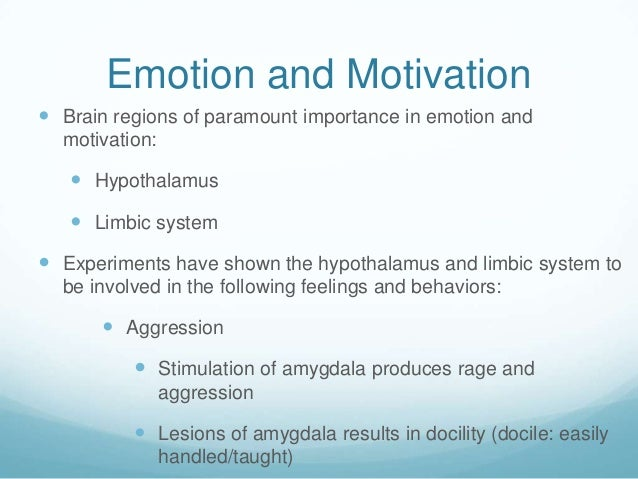 Emotion and Motivation Brain regions of paramount importance in emotion and  motivation:    Hypothalamus    Limbic syst...