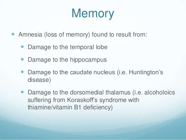 Memory Amnesia (loss of memory) found to result from:    Damage to the temporal lobe    Damage to the hippocampus    D...
