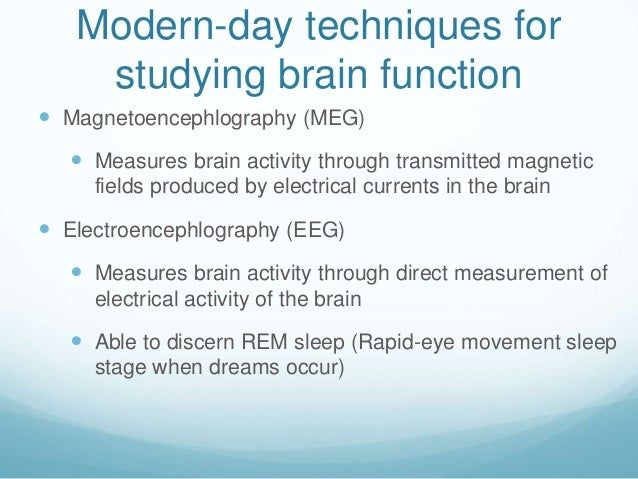 Modern-day techniques for    studying brain function Magnetoencephlography (MEG)    Measures brain activity through tran...