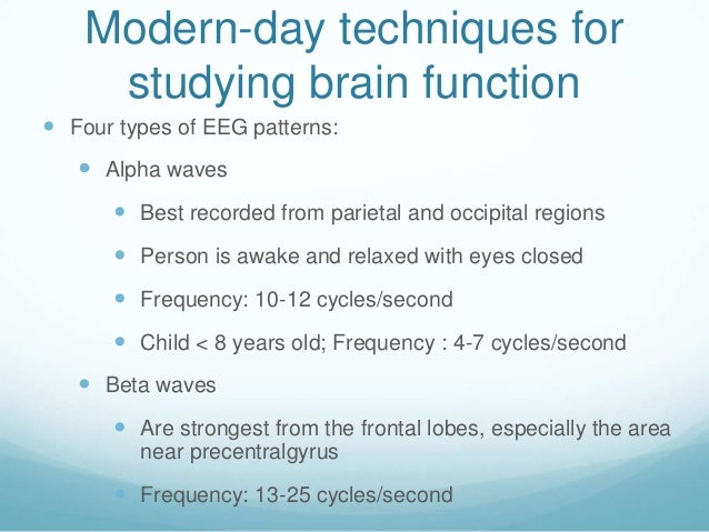 Modern-day techniques for     studying brain function Four types of EEG patterns:    Alpha waves       Best recorded fr...