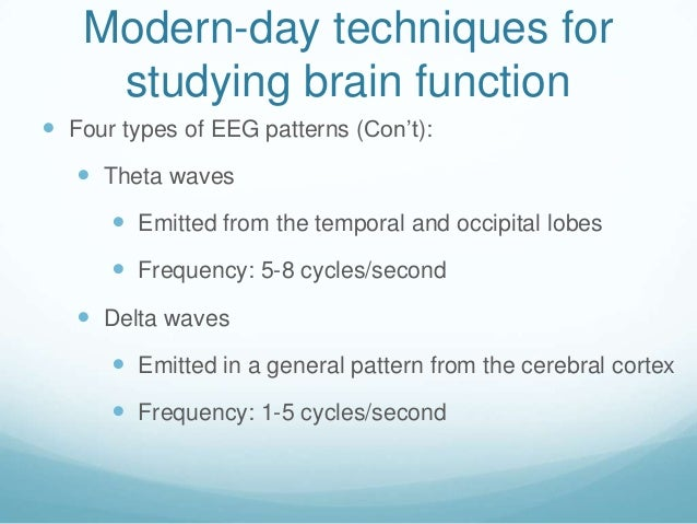 Modern-day techniques for    studying brain function Four types of EEG patterns (Con't):    Theta waves       Emitted f...