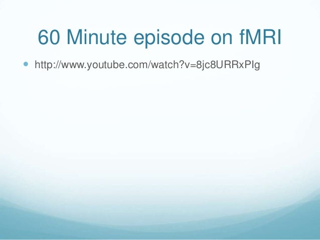 60 Minute episode on fMRI http://www.youtube.com/watch?v=8jc8URRxPIg
