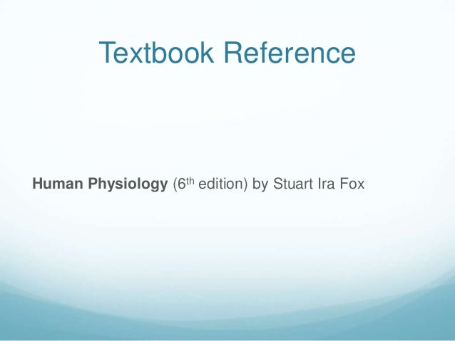 Textbook ReferenceHuman Physiology (6th edition) by Stuart Ira Fox
