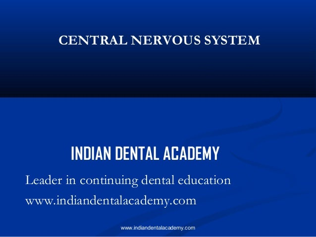 CENTRAL NERVOUS SYSTEM  INDIAN DENTAL ACADEMY Leader in continuing dental education www.indiandentalacademy.com www.indian...