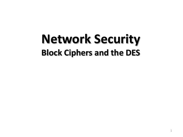 Network Security Block Ciphers and the DES  1
