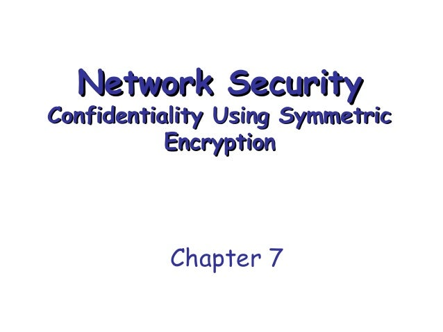 Network Security  Confidentiality Using Symmetric Encryption  Chapter 7
