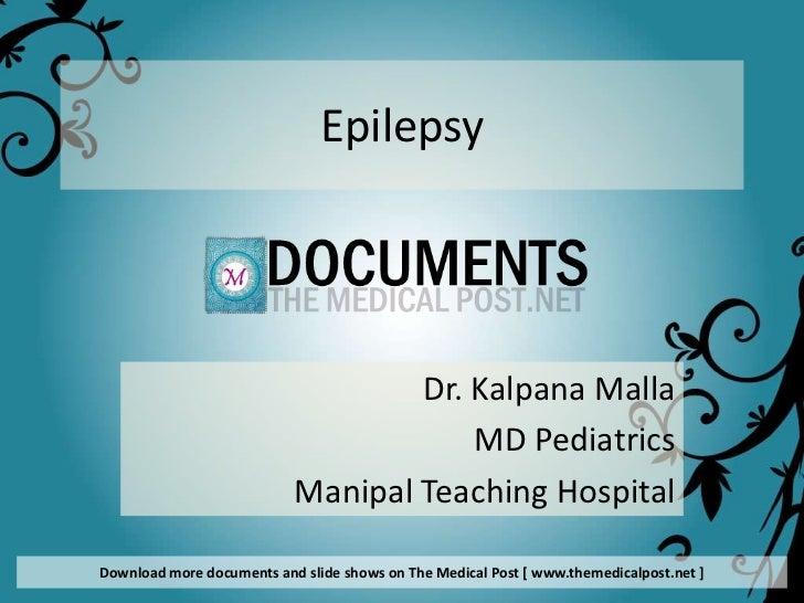 Epilepsy                                   Dr. Kalpana Malla                                       MD Pediatrics          ...