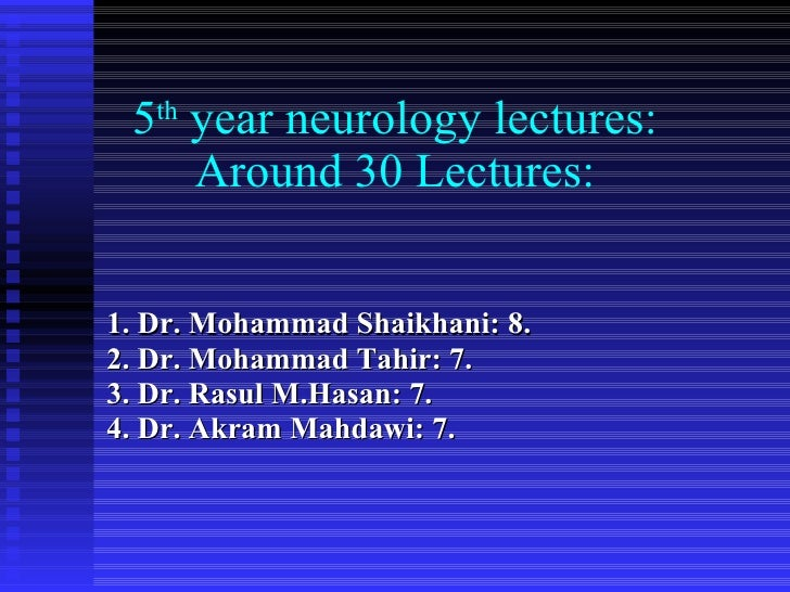 5 th  year neurology lectures: Around 30 Lectures: 1. Dr. Mohammad Shaikhani: 8. 2. Dr. Mohammad Tahir: 7. 3. Dr. Rasul M....