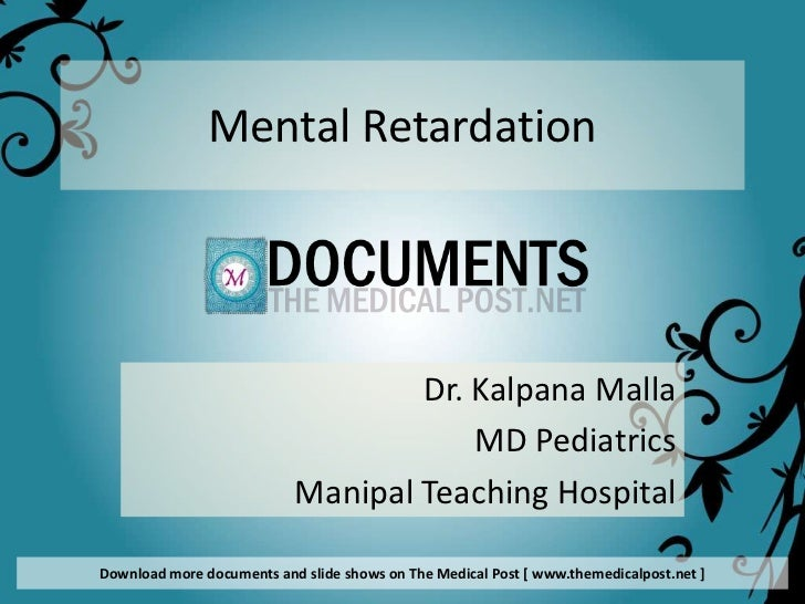 Mental Retardation                                   Dr. Kalpana Malla                                       MD Pediatrics...