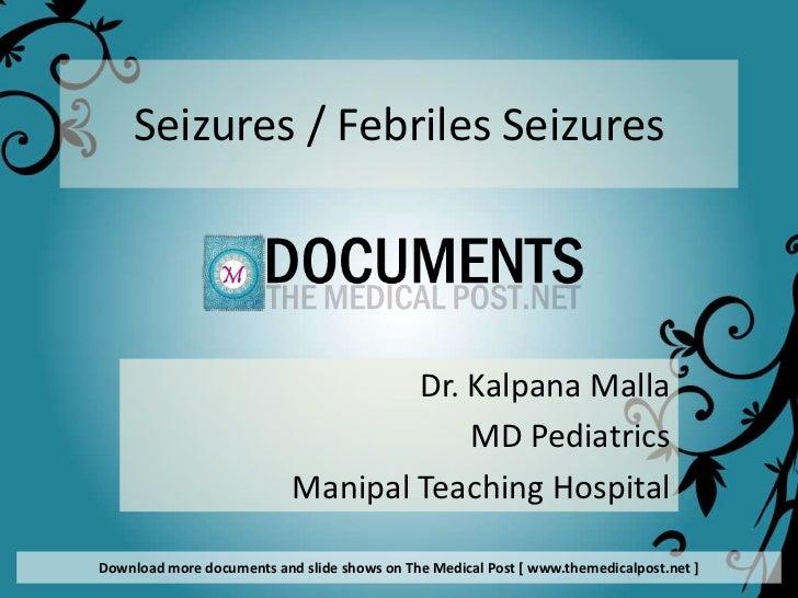 Seizures / Febriles Seizures                                   Dr. Kalpana Malla                                       MD ...
