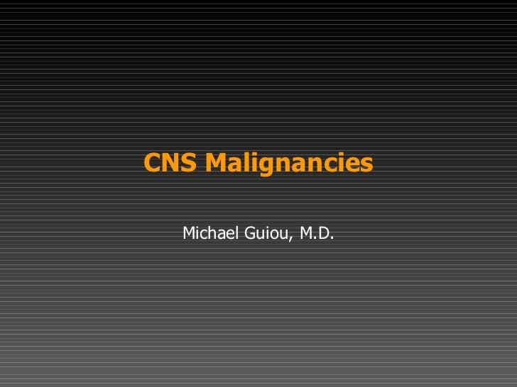 CNS Malignancies Michael Guiou, M.D.
