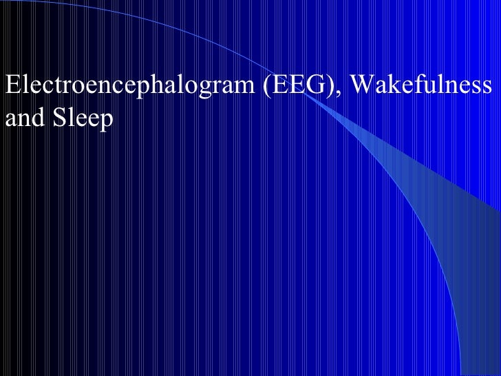 Electroencephalogram (EEG), Wakefulness and Sleep