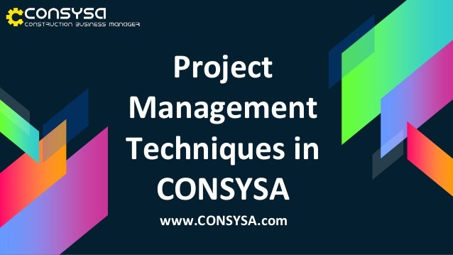 Project Management Techniques in CONSYSA www.CONSYSA.com