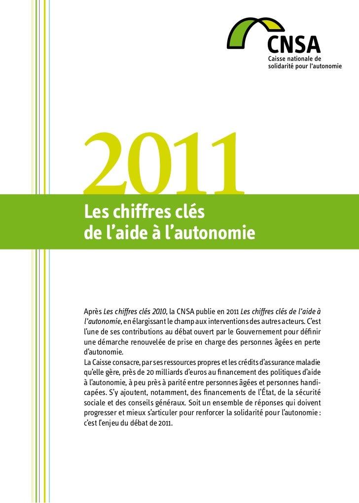 2011Les chiffres clésde l'aide à l'autonomieAprès Les chiffres clés 2010, la CNSA publie en 2011 Les chiffres clés de l'ai...