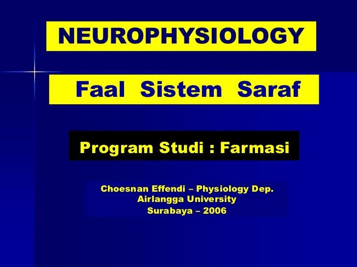 NEUROPHYSIOLOGY Faal Sistem Saraf Program Studi : Farmasi   Choesnan Effendi – Physiology Dep.         Airlangga Universit...