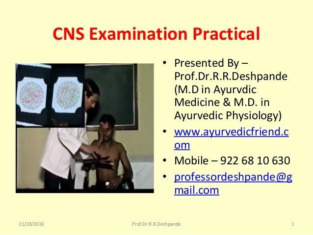 CNS Examination Practical • PresentedBy– Prof.Dr.R.R.Deshpande (M.DinAyurvdic Medicine&M.D.in AyurvedicPhysiol...