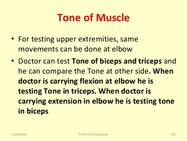 Tone of Muscle • Fortestingupperextremities,same movementscanbedoneatelbow • DoctorcantestTone of biceps and ...