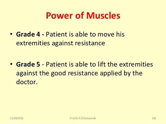 Power of Muscles • Grade 4 - Patientisabletomovehis extremitiesagainstresistance • Grade 5 -Patientisabletoli...
