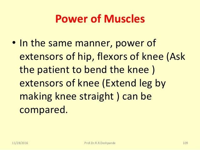 Power of Muscles • Inthesamemanner,powerof extensorsofhip,flexorsofknee(Ask thepatienttobendtheknee) e...