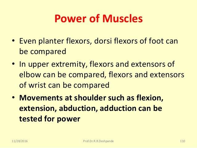 Power of Muscles • Evenplanterflexors,dorsiflexorsoffootcan becompared • Inupperextremity,flexorsandextensor...