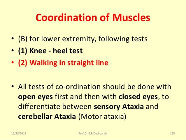 Coordination of Muscles • (B)forlowerextremity,followingtests • (1) Knee - heel test • (2) Walking in straight line •...