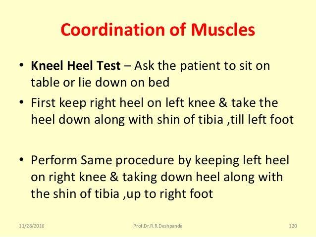 Coordination of Muscles • Kneel Heel Test –Askthepatienttositon tableorliedownonbed • Firstkeeprightheelo...