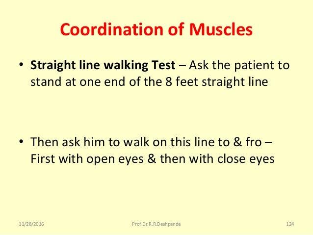 Coordination of Muscles • Straight line walking Test –Askthepatientto standatoneendofthe8feetstraightline •...