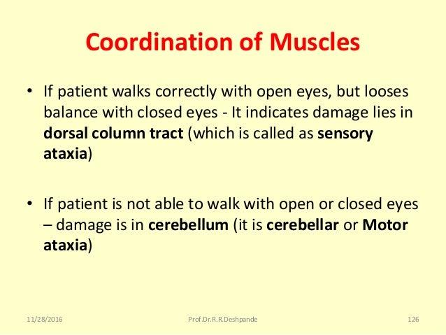 Coordination of Muscles • Ifpatientwalkscorrectlywithopeneyes,butlooses balancewithclosedeyes-Itindicatesd...