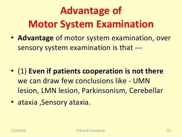 Advantage of Motor System Examination • Advantage ofmotorsystemexamination,over sensorysystemexaminationisthat--...