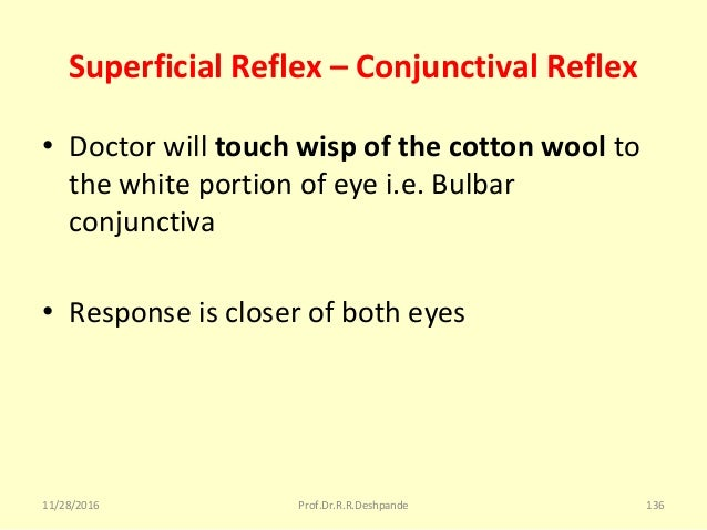 Superficial Reflex – Conjunctival Reflex • Doctorwilltouch wisp of the cotton wool to thewhiteportionofeyei.e.Bul...