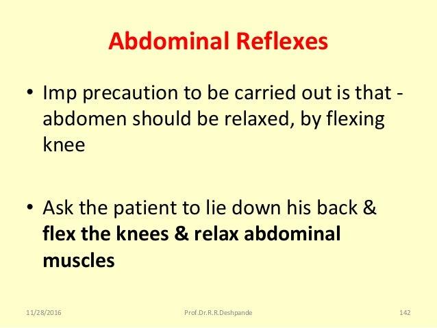 Abdominal Reflexes • Impprecautiontobecarriedoutisthat- abdomenshouldberelaxed,byflexing knee • Askthepat...