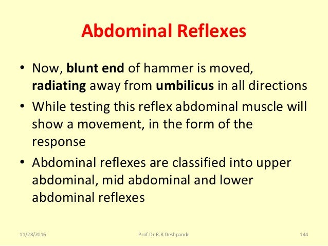 Abdominal Reflexes • Now,blunt end ofhammerismoved, radiating awayfromumbilicus inalldirections • Whiletestingt...
