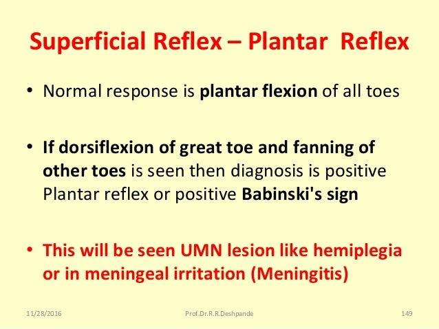 Superficial Reflex – Plantar Reflex • Normalresponseisplantar flexion ofalltoes • If dorsiflexion of great toe and fa...