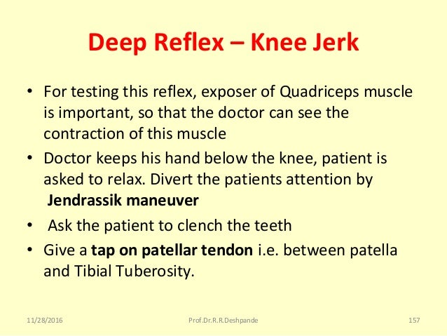 Deep Reflex – Knee Jerk • Fortestingthisreflex,exposerofQuadricepsmuscle isimportant,sothatthedoctorcansee...