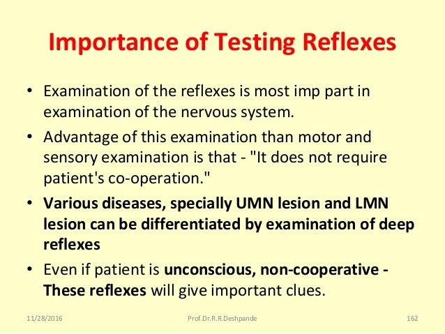 Importance of Testing Reflexes • Examinationofthereflexesismostimppartin examinationofthenervoussystem. • Adv...