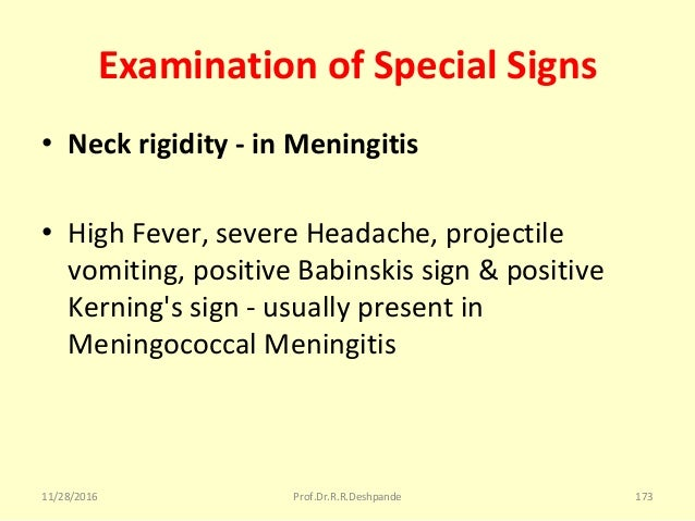Examination of Special Signs • Neck rigidity - in Meningitis • HighFever,severeHeadache,projectile vomiting,positive...