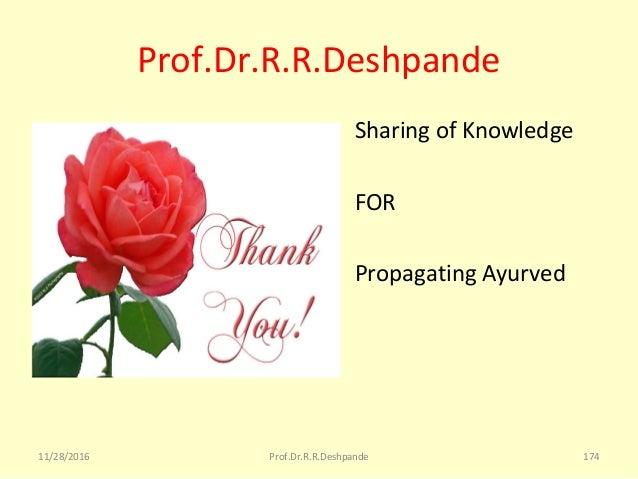 Prof.Dr.R.R.Deshpande • SharingofKnowledge • FOR • PropagatingAyurved 11/28/2016 174Prof.Dr.R.R.Deshpande