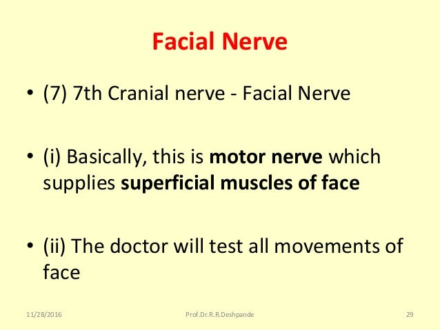 Facial Nerve • (7)7thCranialnerve-FacialNerve • (i)Basically,thisismotor nerve which suppliessuperficial muscl...