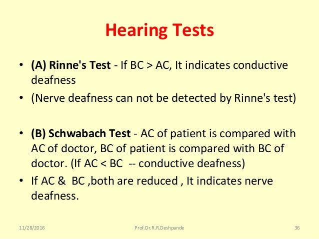 Hearing Tests • (A) Rinne's Test -IfBC>AC,Itindicatesconductive deafness • (Nervedeafnesscannotbedetectedby...