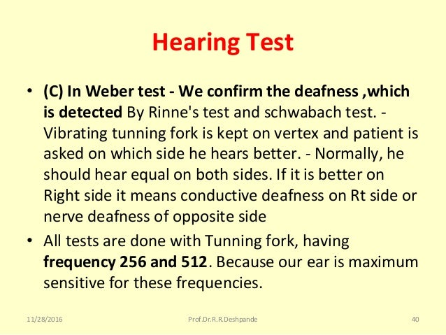 Hearing Test • (C) In Weber test - We confirm the deafness ,which is detected ByRinne'stestandschwabachtest.- Vibra...
