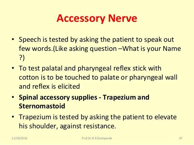 Accessory Nerve • Speechistestedbyaskingthepatienttospeakout fewwords.(Likeaskingquestion–WhatisyourName...