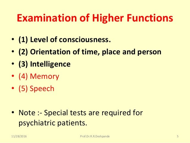 Examination of Higher Functions • (1) Level of consciousness. • (2) Orientation of time, place and person • (3) Intelligen...