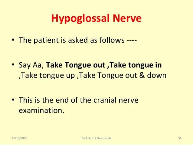 Hypoglossal Nerve • Thepatientisaskedasfollows---- • SayAa,Take Tongue out ,Take tongue in ,Taketongueup,TakeT...