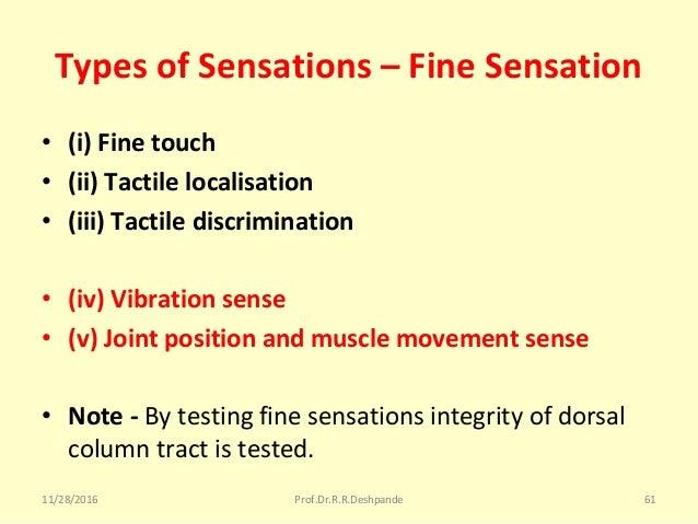 Types of Sensations – Fine Sensation • (i) Fine touch • (ii) Tactile localisation • (iii) Tactile discrimination • (iv) Vi...