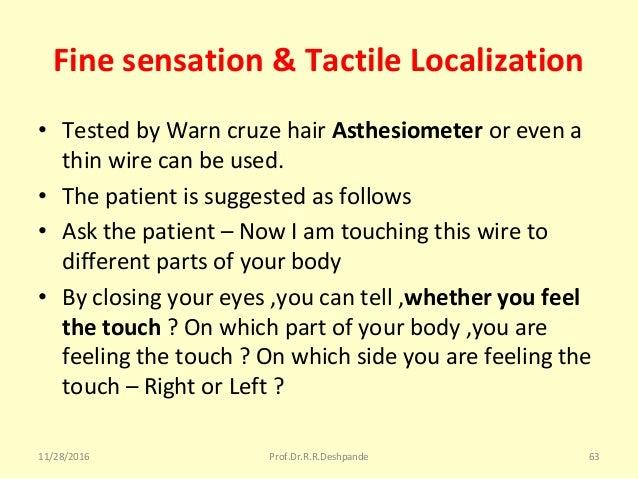 Fine sensation & Tactile Localization • TestedbyWarncruzehairAsthesiometer orevena thinwirecanbeused. • Thepa...