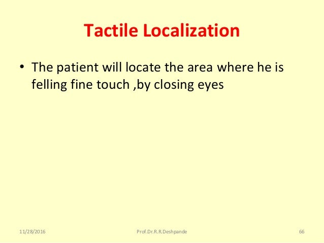 Tactile Localization • Thepatientwilllocatetheareawhereheis fellingfinetouch,byclosingeyes 11/28/2016 Prof....